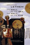 The Wall of the Sky, the Wall of the Eye - Jonathan Lethem