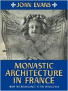 Monastic Architecture in France: From the Renaissance to the Revolution - Joan Evans