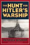 The Hunt for Hitler's Warship - Patrick Bishop