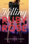 Killing Ruby Rose (The Ruby Rose Series) - Jessie Humphries