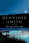 The Eye of the Day - Dennison Smith