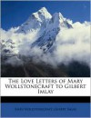 The Love Letters of Mary Wollstonecraft to Gilbert Imlay - Mary Wollstonecraft,  Gilbert Imlay