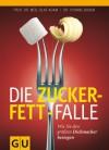 Die Zucker-Fett-Falle: Wie Sie den größten Dickmacher besiegen (GU Einzeltitel Gesunde Ernährung) (German Edition) - Olaf Adam, Yvonne Braun