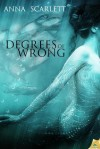 Degrees of Wrong - Anna Scarlett