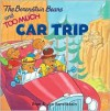 The Berenstain Bears and Too Much Car Trip - Stan Berenstain,  Jan Berenstain (Illustrator)