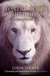 Mystery of the White Lions: Children of the Sun God - Linda Tucker