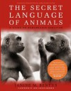 The Secret Language of Animals: A Guide to Remarkable Behavior - Janine M. Benyus