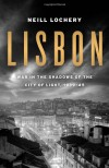 Lisbon: War in the Shadows of the City of Light, 1939-45 - Neill Lochery