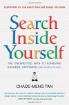Search Inside Yourself: The Unexpected Path to Achieving Success, Happiness (And World Peace) - Chade-Meng Tan