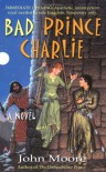 Bad Prince Charlie - John  Moore