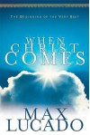 When Christ Comes - Max Lucado