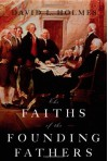 The Faiths of the Founding Fathers - David L. Holmes