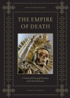 The Empire of Death: A Cultural History of Ossuaries and Charnel Houses - Paul Koudounaris