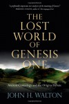 The Lost World of Genesis One: Ancient Cosmology and the Origins Debate - John H. Walton
