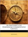 De Rhetorica Ad Herennium Commentatio Critica - Anonymous