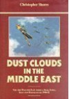 Dust Clouds in the Middle East: Air War for East Africa, Iraq, Syria, Iran and Madagascar, 1940-42 by Christopher F. Shores 1st (first) Edition (1996) - Christopher F. Shores