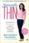 Naturally Thin: Unleash Your SkinnyGirl and Free Yourself from a Lifetime of Dieting - Bethenny Frankel, Eve Adamson