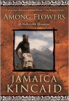 Among Flowers: A Walk in the Himalaya - Jamaica Kincaid