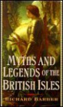 Myths And Legends Of The British Isles - Richard Barber
