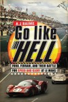 Go Like Hell: Ford, Ferrari, and Their Battle for Speed and Glory at Le Mans - A.J. Baime