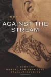 Against the Stream: A Buddhist Manual for Spiritual Revolutionaries - Noah Levine