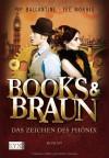 Das Zeichen des Phönix (Books & Braun #1) - Philippa Ballantine, Tee Morris, Michaela Link