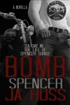 BOMB: A Day in the Life of Spencer Shrike - J.A. Huss