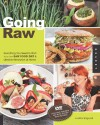 Going Raw: Everything You Need to Start Your Own Raw Food Diet and Lifestyle Revolution at Home - Judita Wignall