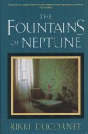 The Fountains of Neptune - Rikki Ducornet