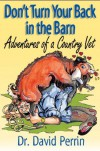 Don't Turn Your Back in the Barn (Adventures of a Country Vet) - Dave Perrin, Betsy Brierley, Wendy Liddle