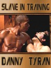 Slave in Training (The Slave Book 1) - Danny Tyran