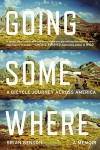 Going Somewhere: A Bicycle Journey Across America - Brian Benson