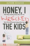 Honey, I Wrecked the Kids: When Yelling, Screaming, Threats, Bribes, Time-outs, Sticker Charts and Removing Privileges All Don't Work - Alyson Schafer