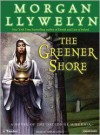 The Greener Shore: A Novel of the Druids of Hibernia - Morgan Llywelyn, Simon Vance