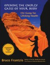 Opening the Energy Gates of Your Body: Qigong for Lifelong Health - Bruce Frantzis