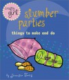 Crafty Girl: Slumber Parties: Things to Make and Do - Jennifer Traig