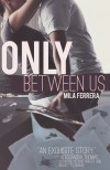 Only Between Us - Mila Ferrera