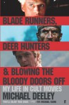 Blade Runners, Deer Hunters & Blowing the Bloody Doors Off: My Life in Cult Movies - Michael Deeley