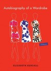 Autobiography of a Wardrobe - Elizabeth Kendall