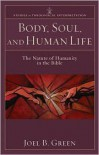 Body, Soul, and Human Life: The Nature of Humanity in the Bible - Joel B. Green