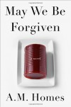 May We Be Forgiven: A Novel - A. M. Homes