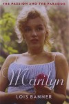 Marilyn: The Passion and Paradox - Lois Banner