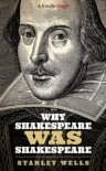 Why Shakespeare WAS Shakespeare (Kindle Singles) - Stanley Wells