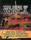 The Book of Wicca: Bring Love, Healing, and Harmony into Your Life with the Power of Natural Magic - Lucy Summers
