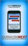 Journalism Next: A Practical Guide to Digital Reporting and Publishing - Mark  Briggs