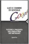 Luci e ombre di Google: Futuro e passato dell'industria dei metadati - Gruppo Ippolita
