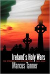 Ireland's Holy Wars: The Struggle for a Nation's Soul, 1500-2000 - Marcus Tanner