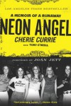 Neon Angel: A Memoir of a Runaway - Cherie Currie, Tony O'Neill