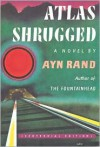 Atlas Shrugged: (Centennial Edition) - Ayn Rand, Leonard Peikoff