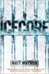 Icecore: A Thriller - Matt Whyman